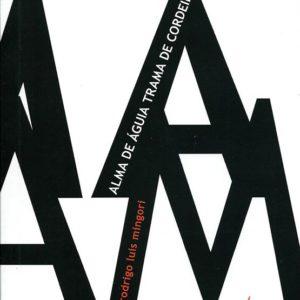 ALMA DE ÁGUIA, TRAMA DE CORDEIRO. Rodrigo Luis Mingori. Editora Medusa, 2012.