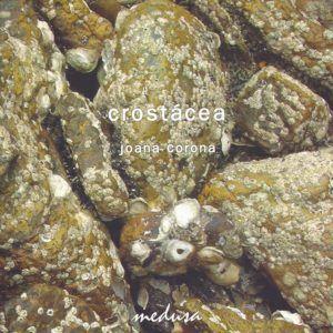 CROSTÁCEA, Joana Corona. Editora Medusa, 2011.