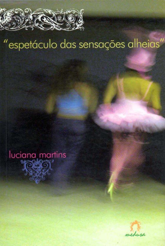 ESPETÁCULO DAS SENSAÇÕES ALHEIAS, Luciana Martins. Medusa, 2003