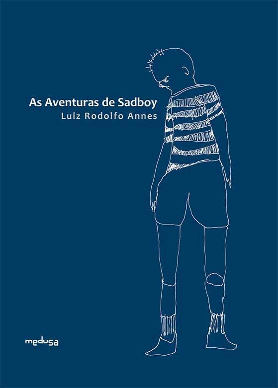 AS AVENTURAS DE SADBOY, Luiz Rodolfo Annes. Editora Medusa, 2016