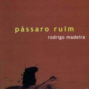 PÁSSARO RUIM, Rodrigo Madeira. Medusa, 2009.